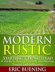 Modern Rustic: Starting a Homestead: A Guide to Buying Property and Moving Toward Self-Sufficiency
