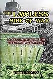 THE LAWLESS SIDE OF WAR: Making Millions on the Vietnam Black-Market - A Fictional Memoir