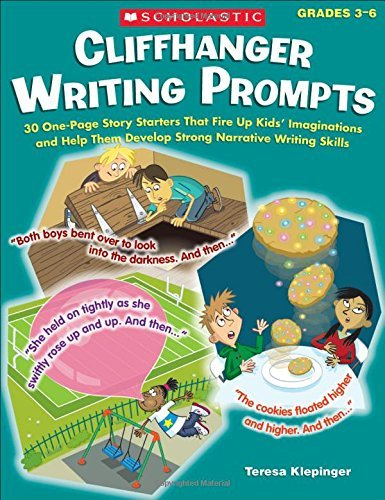 Cliffhanger Writing Prompts, Grades 3-6: 30 One-Page Story Starters That Fire Up Kids' Imaginations and Help Them Develop Strong Narrative Writing Ski by Klepinger, Teresa (2011) Paperback