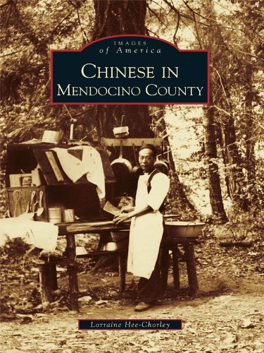(Chinese in Mendocino County (Images of America (Arcadia Publishing)) )