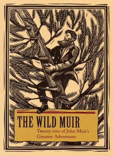 The Wild Muir: Twenty-Two of John Muir's Greatest Adventures