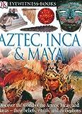 img - for Aztec, Inca, and Maya (DK Eyewitness Books) book / textbook / text book