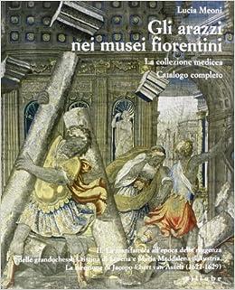 Gli arazzi nei musei fiorentini. la collezione medicea. vol. 2