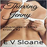 Thieving Jenny: Adventures in Short Erotica, Book 2 | E. V. Sloane
