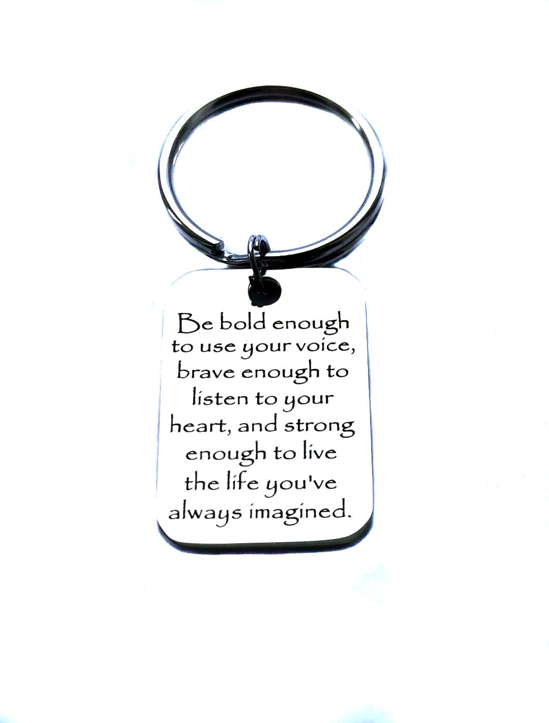 Stainless Steel Be Bold Enough To Use Your Voice, Brave Enough To Listen To Your Heart, And Strong Enough To Live The Life You've Always Imagine Charm, Keychain, Bag Charm, Zipper Pull