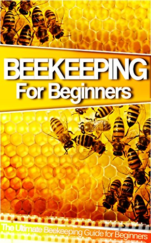 Beekeeping: The Ultimate Beekeeping Guide for Beginners. Learn The Hive and Keeping Techniques & Avoid Common Mistakes (Beekeeping, Beekeeping For Beginners, ... Beekeeping Techniq