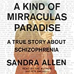 A Kind of Mirraculas Paradise: A True Story About Schizophrenia | Sandra Allen