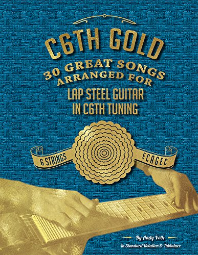 - C6th Gold - 30 Great Songs Arranged For Lap Steel Guitar in C6th Tuning