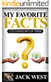 """MY FAVORITE FACTS: 1,112 CHOICE BITS OF TRIVIA: """"The Author's Best Handpicked Pieces"""""""