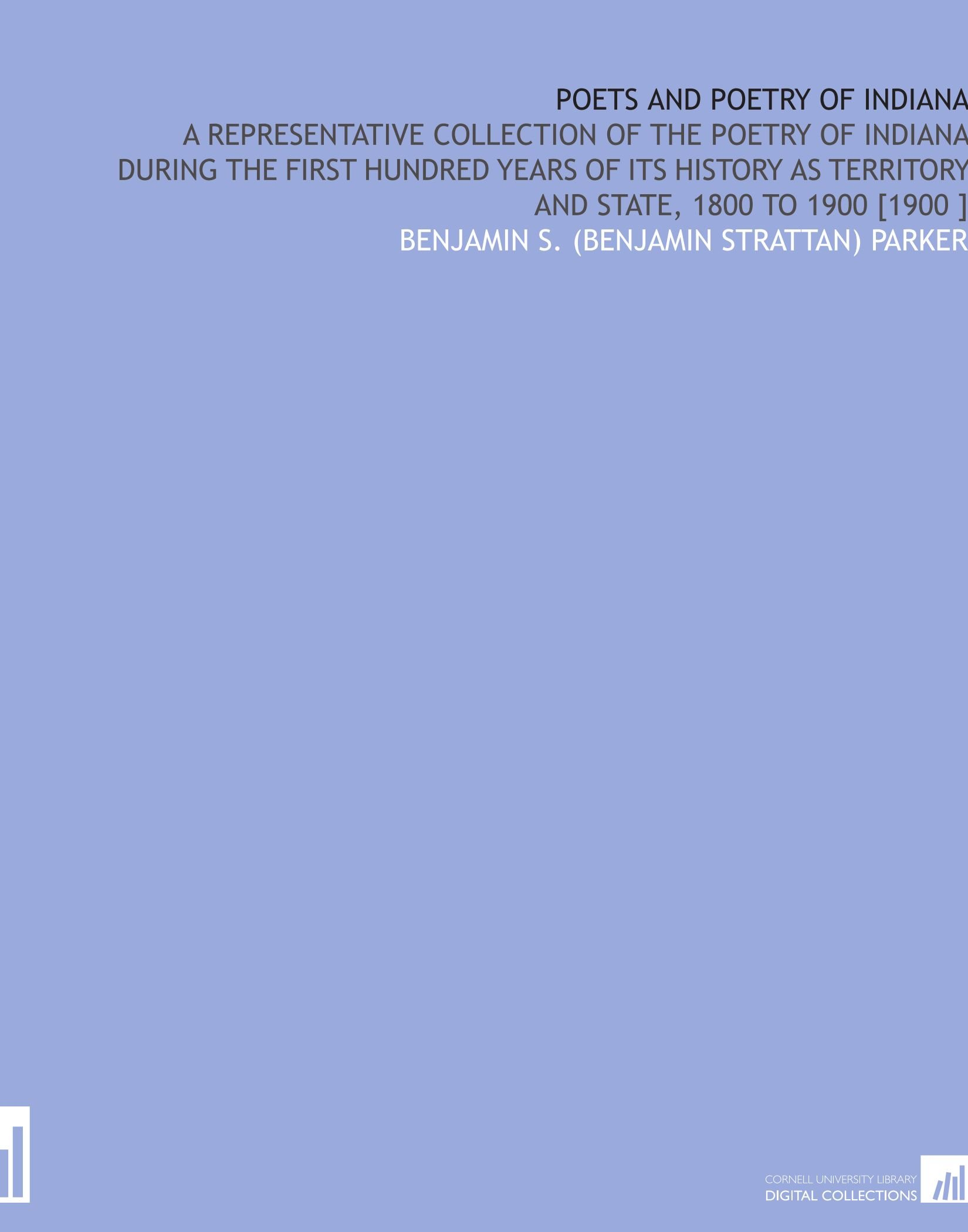 Read Online Poets and Poetry of Indiana: A Representative Collection of the Poetry of Indiana During the First Hundred Years of Its History as Territory and State, 1800 to 1900 [1900 ] pdf epub
