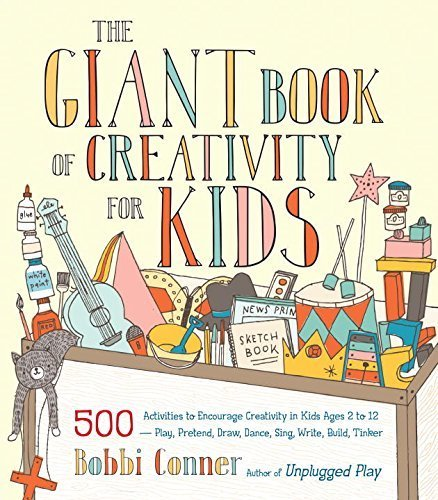 The Giant Book of Creativity for Kids: 500 Activities to Encourage Creativity in Kids Ages 2 to 12--Play, Pretend, Draw, Dance, Sing, Write, Build, Tinker Paperback March 24, 2015