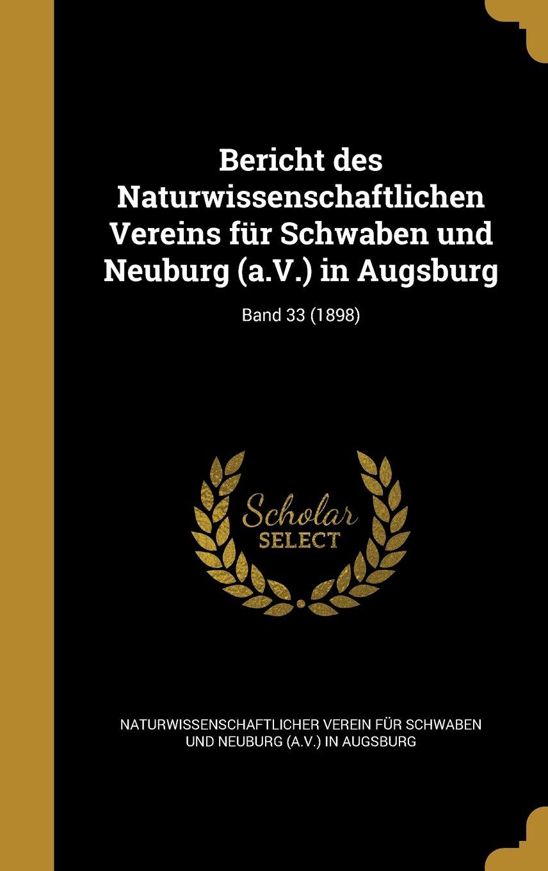 Read Online Bericht Des Naturwissenschaftlichen Vereins Fur Schwaben Und Neuburg (A.V.) in Augsburg; Band 33 (1898) (German Edition) pdf