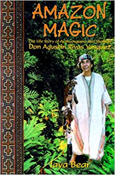 Book Amazon Magic: The Life Story of Ayahuasquero & Shaman Don Agustin Rivas Vasquez