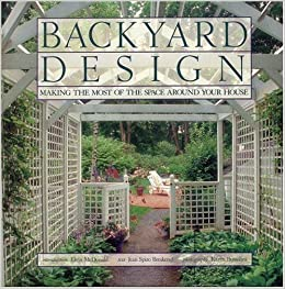 Backyard Design Making The Most Of The Space Around Your House Breskend Jean Bussolini Karen Mcdonald Elvin 9780821225288 Amazon Com Books
