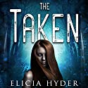 The Taken Audiobook by Elicia Hyder Narrated by Brittany Pressley