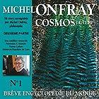 Cosmos : Le temps (Brève encyclopédie du monde 1.2) Discours Auteur(s) : Michel Onfray Narrateur(s) : Michel Onfray