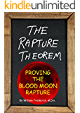 The Rapture Theorem: Proving The Blood Moon Rapture
