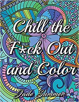The Fuck Out And Color An Adult Coloring Book With Hilarious Swear Word Phrases Relaxing Patterns For Stress Relief Amazonca Jade Summer Books