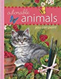 Adorable Animals You Can Paint, Jane Maday, 1581807384