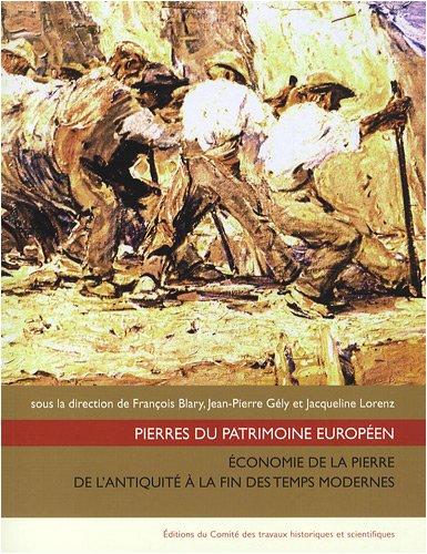 Pierres du patrimoine européen : Economie de la pierre de l'Antiquité à la fin des temps modernes