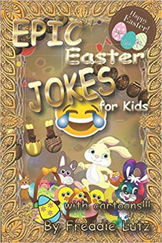Epic easter jokes for kids easter gifts for kids easter activity epic easter jokes for kids easter gifts for kids easter activity books for kids silly memes jokes amazon freddie lutz 9781980424758 books negle Choice Image