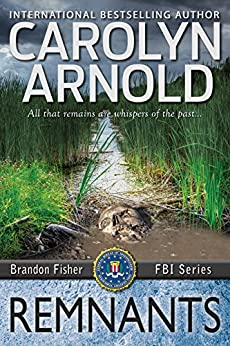 Remnants (Brandon Fisher FBI Series Book 6) by [Arnold, Carolyn]