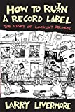 How To Ru(i)n A Record Label: The Story of Lookout Records by Larry Livermore (2015-11-23)