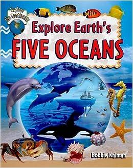 Book By Bobbie Kalman Explore Earth's Five Oceans (Explore the Continents)