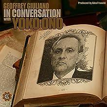 Geoffrey Giuliano in Conversation with Yoko Ono Speech by Geoffrey Giuliano Narrated by Geoffrey Giuliano