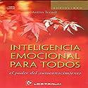 Inteligencia emocional para todos [Emotional Intelligence for All] Audiobook by Anton Teruel Narrated by Jose Ismael Quesada, Yolanda Orozco