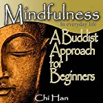 Using Mindfulness in Every Day Life - A Buddhist Approach for Beginners   Chi Han