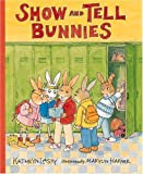 Show and Tell Bunnies, Kathryn Lasky, 0763603961