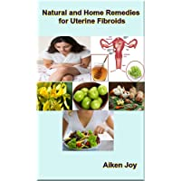 Natural and Home Remedies for Uterine Fibroids