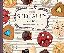 Super Simple Specialty Cookies Easy Cookie Recipes For Kids Super Simple Cookies Kuskowski Alex 9781624039515 Amazon Com Books