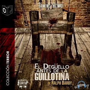 El Degüello Antes de la Guillotina [The Slaughter Before the Guillotine] Audiobook