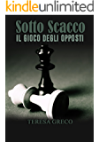 Sotto Scacco - Il gioco degli opposti (Saga degli scacchi Vol. 1)
