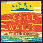 Castle of Water | Dane Huckelbridge