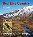 Red Kite Country : A Celebration of the Wildlife  and Landscape of Mid Wales, Read, Mike and Woolf, Colin, 1903657091