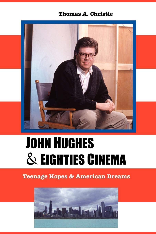 Download JOHN HUGHES AND EIGHTIES CINEMA: TEENAGE HOPES AND AMERICAN DREAMS pdf