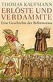 Erlöste und Verdammte: Eine Geschichte der Reformation