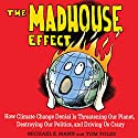 The Madhouse Effect: How Climate Change Denial Is Threatening Our Planet, Destroying Our Politics, and Driving Us Crazy Audiobook by Michael E. Mann, Tom Toles Narrated by Alan Taylor