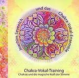 Chakra-Vokal-Training: Chakras und die magische Kraft der Stimme