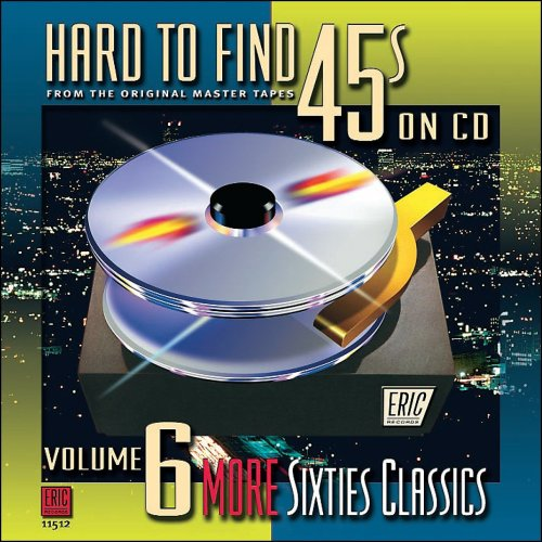 - Hard to Find 45s on CD, Volume 6: More Sixties Classics
