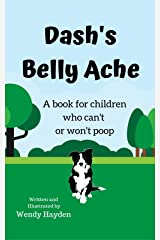 Dash's Belly Ache: A book for children who can't or won't poop (Dash Learns Life Skills 1) Kindle Edition