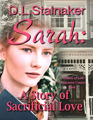 Sarah: A Story of Sacrificial Love (Women of God: Lancaster County Book 2) by [Stalnaker, D.L.]