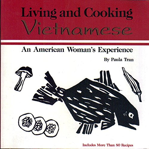 Living and Cooking Vietnamese: An American Womans Experience by Paula Tran