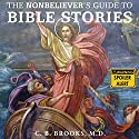 The Nonbeliever's Guide to Bible Stories Audiobook by C. B. Brooks MD Narrated by Rich Miller