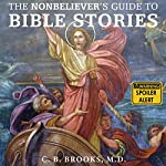 The Nonbeliever's Guide to Bible Stories | C. B. Brooks MD