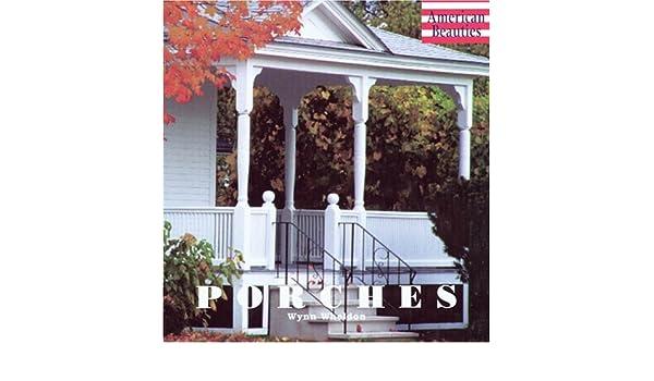 Porches (American Beauties): Amazon.es: Wynn Wheldon: Libros en idiomas extranjeros