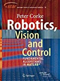 Robotics, Vision and Control: Fundamental Algorithms in MATLAB (Springer Tracts in Advanced Robotics) by Peter Corke Picture